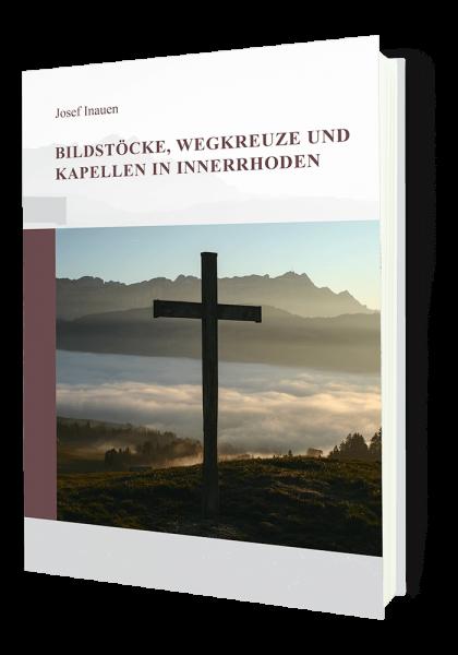 Bildstöcke, Wegkreuze und Kapellen in Appenzell Innerrhoden